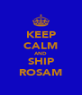 KEEP CALM AND SHIP ROSAM - Personalised Poster A4 size