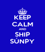 KEEP CALM AND SHIP SÚNPY - Personalised Poster A4 size