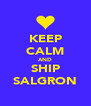 KEEP CALM AND SHIP SALGRON - Personalised Poster A4 size
