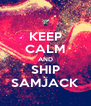 KEEP CALM AND SHIP SAMJACK - Personalised Poster A4 size