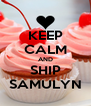 KEEP CALM AND SHIP SAMULYN - Personalised Poster A4 size
