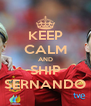 KEEP CALM AND SHIP SERNANDO - Personalised Poster A4 size
