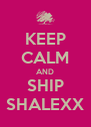 KEEP CALM AND SHIP SHALEXX - Personalised Poster A4 size