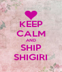 KEEP CALM AND SHIP SHIGIRI - Personalised Poster A4 size