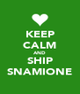 KEEP CALM AND SHIP SNAMIONE - Personalised Poster A4 size