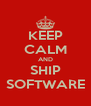 KEEP CALM AND SHIP SOFTWARE - Personalised Poster A4 size
