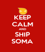 KEEP CALM AND SHIP SOMA - Personalised Poster A4 size