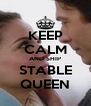 KEEP CALM AND SHIP STABLE QUEEN - Personalised Poster A4 size