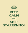 KEEP CALM AND SHIP STARRKNNOI - Personalised Poster A4 size