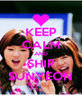KEEP CALM AND SHIP SUNYEON - Personalised Poster A4 size
