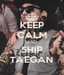 KEEP CALM AND SHIP TAEGAN - Personalised Poster A4 size