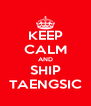 KEEP CALM AND SHIP TAENGSIC - Personalised Poster A4 size