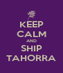 KEEP CALM AND SHIP TAHORRA - Personalised Poster A4 size