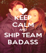 KEEP CALM AND SHIP TEAM BADASS - Personalised Poster A4 size