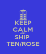 KEEP CALM AND SHIP  TEN/ROSE - Personalised Poster A4 size