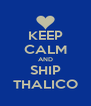 KEEP CALM AND SHIP THALICO - Personalised Poster A4 size