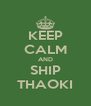 KEEP CALM AND SHIP THAOKI - Personalised Poster A4 size