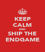 KEEP CALM AND SHIP THE ENDGAME - Personalised Poster A4 size