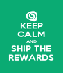 KEEP CALM AND SHIP THE REWARDS - Personalised Poster A4 size