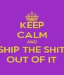 KEEP CALM AND SHIP THE SHIT OUT OF IT - Personalised Poster A4 size