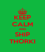 KEEP CALM AND SHIP THORKI - Personalised Poster A4 size