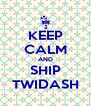 KEEP CALM AND SHIP TWIDASH - Personalised Poster A4 size