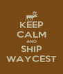 KEEP CALM AND SHIP WAYCEST - Personalised Poster A4 size