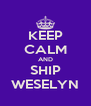 KEEP CALM AND SHIP WESELYN - Personalised Poster A4 size