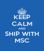 KEEP CALM AND SHIP WITH MSC - Personalised Poster A4 size