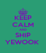 KEEP CALM AND SHIP YEWOOK  - Personalised Poster A4 size