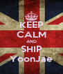 KEEP CALM AND SHIP YoonJae - Personalised Poster A4 size
