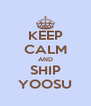 KEEP CALM AND SHIP YOOSU - Personalised Poster A4 size