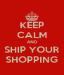 KEEP CALM AND SHIP YOUR SHOPPING - Personalised Poster A4 size