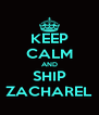 KEEP CALM AND SHIP ZACHAREL - Personalised Poster A4 size