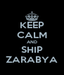 KEEP CALM AND SHIP ZARABYA - Personalised Poster A4 size