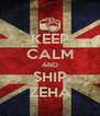KEEP CALM AND SHIP ZEHA - Personalised Poster A4 size