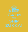 KEEP CALM AND SHIP ZUKKA! - Personalised Poster A4 size