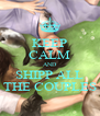 KEEP CALM AND SHIPP ALL THE COUPLES - Personalised Poster A4 size