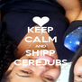 KEEP CALM AND SHIPP CEREJUBS - Personalised Poster A4 size