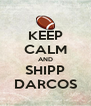 KEEP CALM AND SHIPP DARCOS - Personalised Poster A4 size