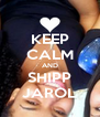 KEEP CALM AND SHIPP JAROL - Personalised Poster A4 size