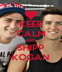 KEEP CALM AND SHIPP KOGAN - Personalised Poster A4 size