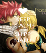 KEEP CALM AND SHIPP NALU - Personalised Poster A4 size