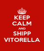 KEEP CALM AND SHIPP VITORELLA - Personalised Poster A4 size