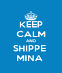 KEEP CALM AND SHIPPE  MINA  - Personalised Poster A4 size
