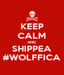 KEEP CALM AND SHIPPEA #WOLFFICA - Personalised Poster A4 size