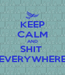 KEEP CALM AND SHIT  EVERYWHERE - Personalised Poster A4 size