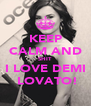 KEEP CALM AND SHIT  I LOVE DEMI  LOVATO! - Personalised Poster A4 size
