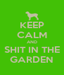 KEEP CALM AND SHIT IN THE GARDEN - Personalised Poster A4 size