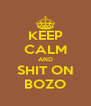 KEEP CALM AND SHIT ON BOZO - Personalised Poster A4 size